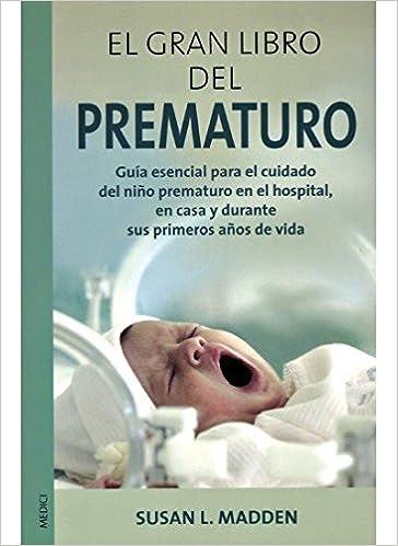 EL GRAN LIBRO DEL PREMATURO (MADRE Y BEBÉ): Amazon.es: SUSAN L. MADDEN: Libros