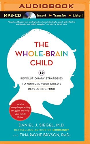 The Whole-Brain Child: 12 Revolutionary Strategies to Nurture Your Child's Developing Mind, Survive Everyday Parenting Struggles, and Help Your Family Thrive by Daniel J. Siegel M.D. (2014-04-15)