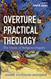 img - for Overture to Practical Theology: The Music of Religious Inquiry book / textbook / text book