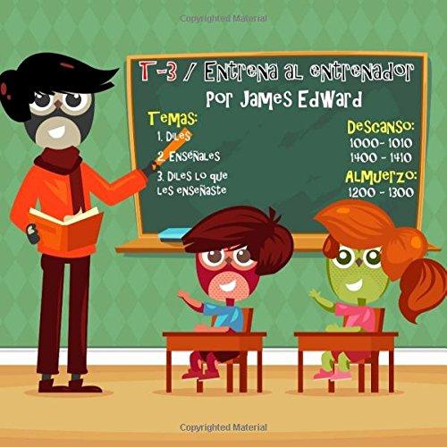 t-3/Entrena al Entrenador: Consejos, trucos y cosas buenas (Spanish Edition) [Edward, James] (Tapa Blanda)