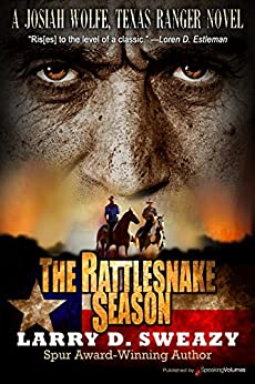 The Rattlesnake Season (Josiah Wolfe, Texas Ranger Book 1) by [Sweazy, Larry D.]