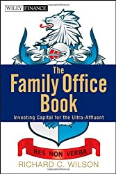 Family Office Book: Investing Capital for the Ultra-affluent (Wiley Finance) by Richard C. Wilson (4-Sep-2012) Hardcover