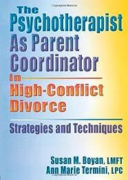 Psychotherapists as Parent Coordinator in High-Conflict Divorce