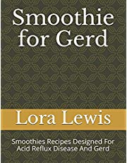 Smoothie for Gerd: Smoothies Recipes Designed For Acid Reflux Disease And Gerd