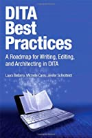 DITA Best Practices: A Roadmap for Writing, Editing, and Architecting in DITA Front Cover