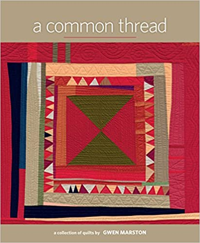A Common Thread: A Collection of Quilts by Gwen Marston