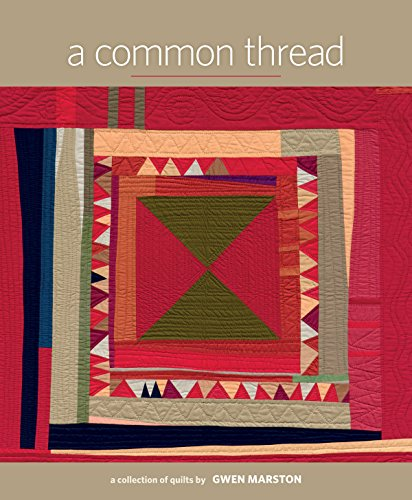 (A Common Thread: A Collection of Quilts by Gwen Marston)