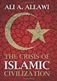 The Crisis of Islamic Civilization, Ali A. Allawi, 0300139314