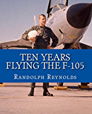 Ten Years Flying the F-105
