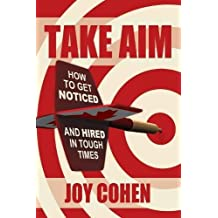 Take Aim: How to Get Noticed and Hired in Tough Times