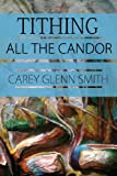 Tithing All the Candor, Carey Glenn Smith, 0989479250