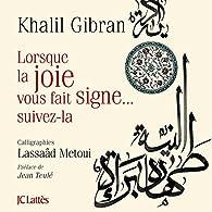 Lorsque la joie vous fait signe... suivez-la  par Khalil Gibran