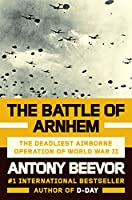 The Battle of Arnhem: The Deadliest Airborne Operation of WWII