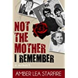 Not the Mother I Remember: A Memoir