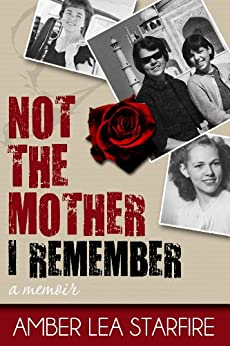 Not the Mother I Remember: A Memoir by [Starfire, Amber Lea]