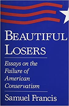 beautiful losers  essays on the failure of american conservatism    beautiful losers  essays on the failure of american conservatism