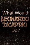 What Would Leonardo DiCaprio Do?: Black and Gold Leonardo DiCaprio Notebook | Journal
