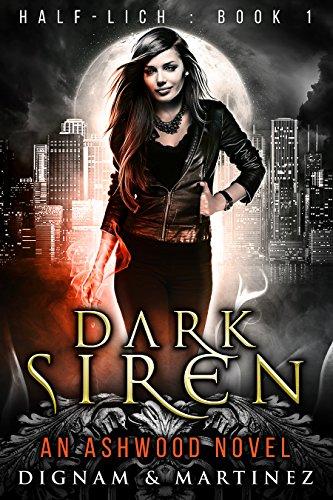 Dark Siren: An Ashwood Urban Fantasy Novel (Half-Lich Book 1) by [Martinez, Katerina, Dignam, Lee]