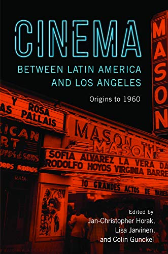 Cinema between Latin America and Los Angeles: Origins to 1960 by Rutgers University Press