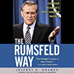 The Rumsfeld Way: The Leadership Wisdom of a Battle-Hardened Maverick | Jeffrey Krames