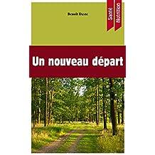 Un nouveau départ: Nutrition, mode de vie : les nouvelles voies vers la pleine santé (French Edition)
