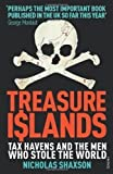 Treasure Islands: Tax Havens and the Men who Stole the World by Shaxson, Nicholas (2012)