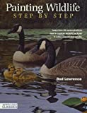 img - for Painting Wildlife Step by Step: Learn from 50 demonstrations how to capture realistic textures in watercolor, oil and acrylic (North Light Classics) book / textbook / text book