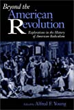 Beyond the American Revolution : Explorations in the History of American Radicalism, , 0875801765