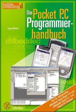 Das Pocket PC Programmierhandbuch.- und Ihr Pocket PC macht das, was Sie wollen!