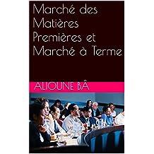 Marché des Matières Premières et Marché à Terme (Marketing t. 2) (French Edition)
