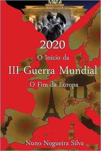 2020 O Inicio da III Guerra Mundial O Fim Da Europa (Portuguese Edition): Nuno Nogueira Silva: 9789899863927: Amazon.com: Books