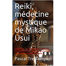 Reiki, médecine mystique de Mikao Usui: Intégrale 1. Documents, histoire, controverses et écoles, le manuel du premier degré de Reiki. (French Edition)
