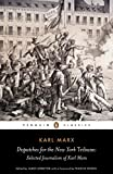 img - for Dispatches for the New York Tribune: Selected Journalism of Karl Marx (Penguin Classics) book / textbook / text book
