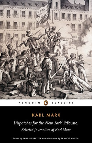 Dispatches For The New York Tribune: Selected Journalism Of Karl Marx (Penguin Classics)