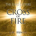 Cross of Fire : The Juno Letters, Book 2 | L. W. Hewitt