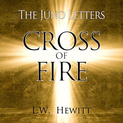Cross of Fire: The Juno Letters, Book 2
