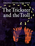 The Trickster and the Troll, Virginia Driving Hawk Sneve and Virginia Sneve, 0803242611