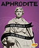 Aphrodite: Greek Goddess of Love and Beauty (Legendary Goddesses)