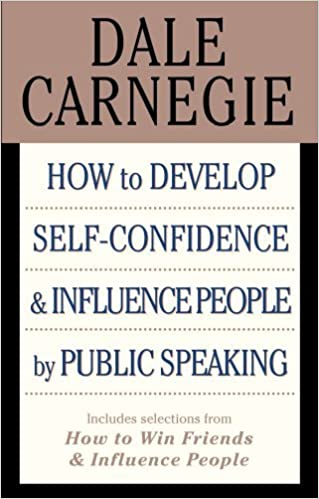 How to Develop Self-confidence & Influence People By Public Speaking (Includes selections from How to Win Friends & Influence People) by Dale Carnegie (1601-11-08)