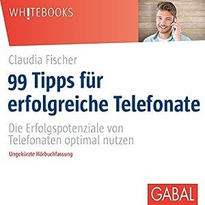 99 Tipps für erfolgreiche Telefonate: Die Erfolgspotenziale von Telefonaten optimal nutzen Hörbuch