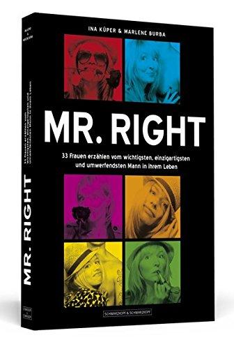 Mr. Right: 33 Frauen erzählen vom wichtigsten, einzigartigsten und umwerfendsten Mann in ihrem Leben