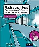 Image de Flash dynamique (+ CD-Rom) : Programmation côté serveur avec ASP, PHP, XML et Generator
