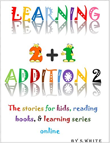 LEARNING ADDITION 2: The stories for kids, reading books, & learning series online  (THE LEARNING SERIES ONLINE Book 1)