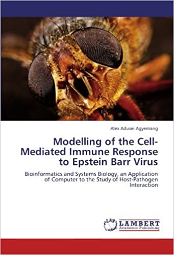 Download Modelling of the Cell-Mediated Immune Response to Epstein Barr Virus: Bioinformatics and Systems Biology, an Application of Computer to the Study of Host-Pathogen Interaction by Alex Adusei Agyemang (2012-03-14) PDF, azw (Kindle), ePub, doc, mobi