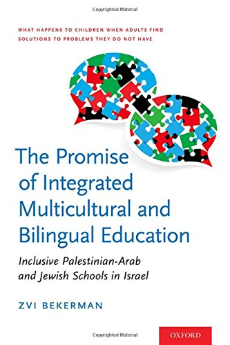 The Promise of Integrated Multicultural and Bilingual Education: Inclusive Palestinian-Arab and Jewish Schools in Israel