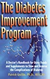 The Diabetes Improvement Program : A Doctor's Handbook for Using Foods and Supplements to Slow and Reverse the Complications of Diabetes, Quillin, Patrick, 1886898065