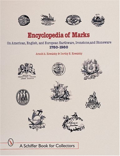 Encyclopedia of Marks on American, English, and European Earthenware, Ironstone, Stoneware (1780-1980): Makers, Marks, and Patterns in Blue and White, ... Ironstone (A Schiffer Book for Collectors) ()