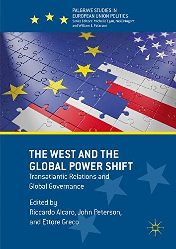 The West and the Global Power Shift: Transatlantic Relations and Global Governance (Palgrave Studies in European Union P