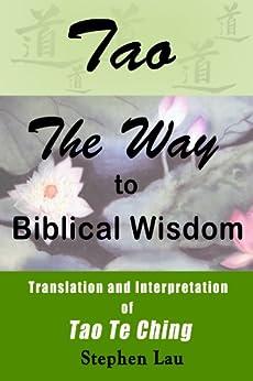 Tao: The Way to Biblical Wisdom by [Lau, Stephen]