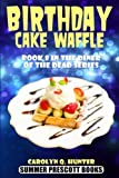 Birthday Cake Waffle: Book 8 in The Diner of the Dead Series (Volume 8)
